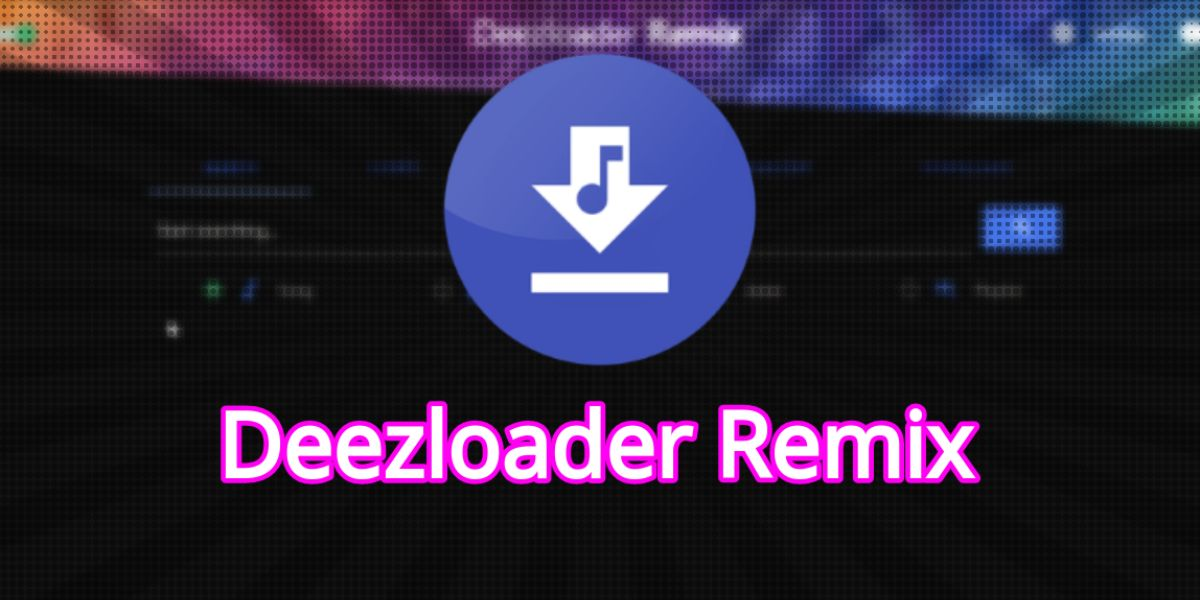 Deezloader Remix 4.3.0: Descargar última versión 【 2020】